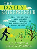 The Daily Entrepreneur: 33 Success Habits for Small Business Owners, Freelancers and Aspiring 9-to-5 Escape Artists (English Edition)