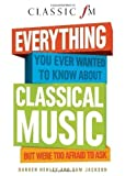 Sam Jackson Darren Henley Everything You Ever Wanted to Know About Classical Music ...But Were Too Afraid to Ask (Classic FM) by Darren Henley, Sam Jackson published by Elliott & Thompson Limited (2012)