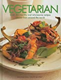 Vegetarian: Over 300 Healthy and Wholesome Recipes Chosen from Around the World