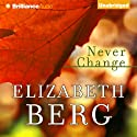 Never Change (       UNABRIDGED) by Elizabeth Berg Narrated by Elizabeth Berg