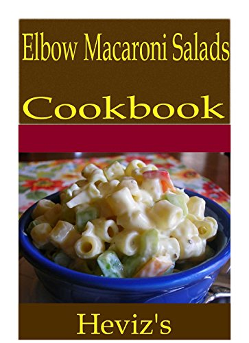 Elbow Macaroni Salads 101. Delicious, Nutritious, Low Budget, Mouth Watering Elbow Macaroni Salads Cookbook by Heviz's