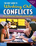 The Kids Guide to Working Out Conflicts: How to Keep Cool, Stay Safe, and Get Along