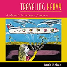 Traveling Heavy: A Memoir in Between Journeys (       UNABRIDGED) by Ruth Behar Narrated by Sally Martin