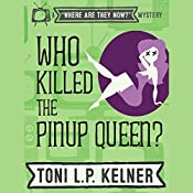 Who Killed the Pinup Queen?: A 'Where Are They Now?' Mystery, Book 2 | Toni L. P. Kelner