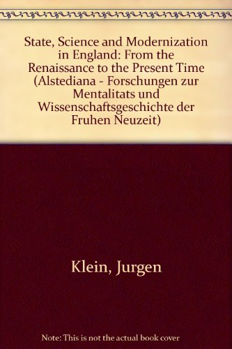 State, Science and Modernization in England: From the Renaissance to the Present Time (Alstediana - Forschungen zur Ment
