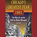 Chicago's Greatest Year, 1893: The White City and the Birth of a Modern Metropolis Audiobook by Joseph Gustaitis Narrated by Fred Filbrich