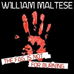 The Fag Is Not for Burning | William Maltese