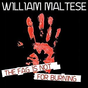The Fag Is Not for Burning | [William Maltese]