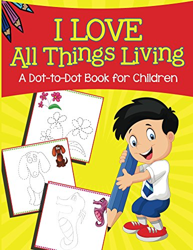 i-love-all-things-living-a-dot-to-dot-book-for-children-dot-to-dot-connect-the-dots-series