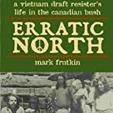 img - for Erratic North: A Vietnam Draft Resister's Life in the Canadian Bush book / textbook / text book