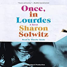 Once, in Lourdes: A Novel Audiobook by Sharon Solwitz Narrated by Phoebe Strole