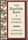 RAWHIDE KNOT&OTH STORIES (0394502086) by Richter, Conrad