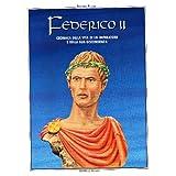 Federico II. Cronaca della vita di un imperatore e della sua discendenza