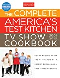 The Complete America&#8217;s Test Kitchen TV Show Cookbook 2001-2013