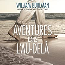 Aventures dans l'Au-delà | Livre audio Auteur(s) : William Buhlman Narrateur(s) : René Gagnon