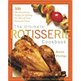 The Ultimate Rotisserie Cookbook: 300 Mouthwatering Recipes for Making the Most of Your Rotisserie Oven (Non) ~ Diane Phillips