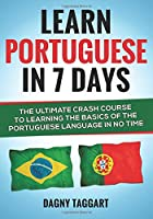 Learn Portuguese In 7 DAYS! - The Ultimate Crash Course to Learning the Basics of the Portuguese Language In No Time