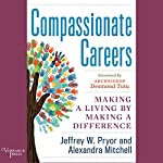 Compassionate Careers: Making a Living by Making a Difference   Jeffrey W. Pryor,Alexandra Mitchell