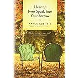 Hearing Jesus Speak into Your Sorrowby Nancy Guthrie