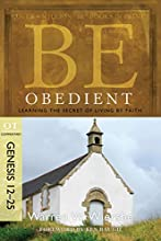 Be Obedient Genesis 12-25 Learning the Secret of Living by Faith The BE Series Commentary