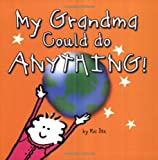 My Grandma Could do Anything!