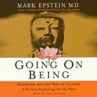 Going on Being: Buddhism and the Way of Change (       ABRIDGED) by Mark Epstein Narrated by Mark Epstein