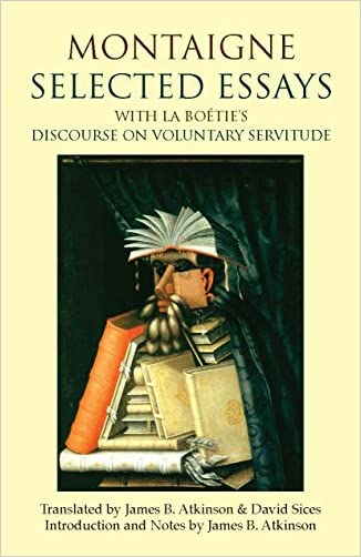 Montaigne: Selected Essays: with La Boétie's Discourse on Voluntary Servitude (Hackett Classics)