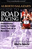 img - for Alberto Salazar's Guide to Road Racing: Championship Advice for Faster Times from 5K to Marathons book / textbook / text book