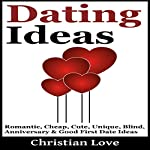 Dating Ideas: Romantic, Cheap, Cute, Unique, Blind, Anniversary & Good First Date Ideas | Christian Love