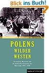 Polens Wilder Westen. Erzwungene Migr...