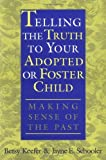 img - for By Betsy Keefer Telling the Truth to Your Adopted or Foster Child: Making Sense of the Past (1st Edition) book / textbook / text book