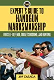 img - for The Expert's Guide to Handgun Marksmanship: For Self-Defense, Target Shooting, and Hunting book / textbook / text book