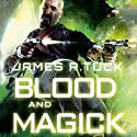 Blood and Magick: A Deacon Chalk: Occult Bounty Hunter Novel (       UNABRIDGED) by James R. Tuck Narrated by Jim Beaver