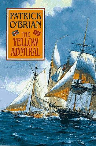 The Yellow Admiral (O'Brian, Patrick, Aubrey/Maturin Novels, 18.), PATRICK O'BRIAN