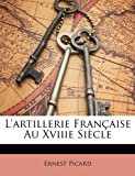echange, troc Ernest Picard - L'Artillerie Francaisee Au Xviiie Siecle