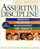 Assertive Discipline: Positive Behavior Management for Today's Classroom (1572710357) by Lee Canter