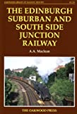 Alexander A. MacLean Edinburgh Suburban and Southside Junction Railway (Oakwood Library of Railway History)