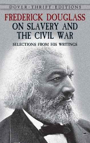 Frederick Douglass - Frederick Douglass on Slavery and the Civil War