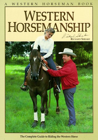 Western Horsemanship: The Complete Guide to Riding the Western Horse, RICHARD SHRAKE
