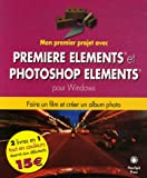 Mon premier projet avec Premiere Elements et Photoshop Elements pour Windows : Faire un film avec Premiere Elements ; Cr�er un album photo avec Photoshop Elements 3.0 pour Windows