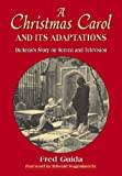img - for A Christmas Carol And Its Adaptations: A Critical Examination of Dickens's Story And Its Productions on Screen And Television book / textbook / text book