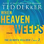 When Heaven Weeps: The Heaven Trilogy, Book 2 (       UNABRIDGED) by Ted Dekker Narrated by Tim Gregory
