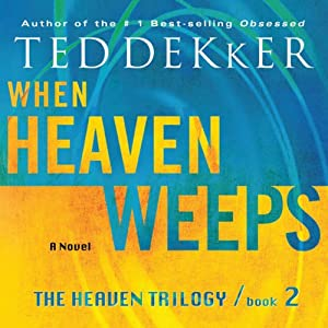 When Heaven Weeps: The Heaven Trilogy, Book 2 | [Ted Dekker]