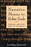 img - for Narrative Means to Sober Ends: Treating Addiction and Its Aftermath book / textbook / text book