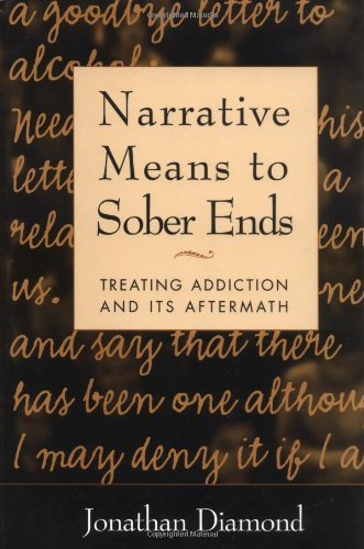 Narrative Means to Sober Ends: Treating Addiction and Its...
