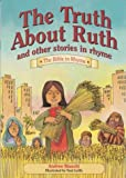 img - for The Truth About Ruth: And Other Bible Stories in Rhyme book / textbook / text book
