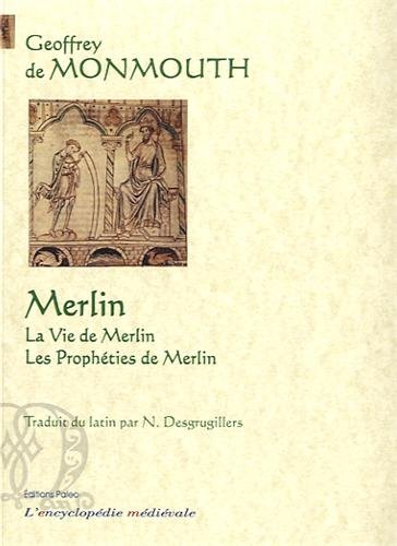 Merlin : La vie de Merlin ; Les prophéties de Merlin