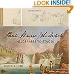 Paul Kane, the Artist: Wilderness to...