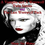 A Vampire and a Werewolf Twin Sisters and The Last Werewolf Pack | Vianka Van Bokkem