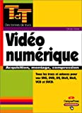 Vid�o num�rique : Acquisition, montage, compression